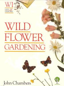 Wild Flower Gardening by John Chambers